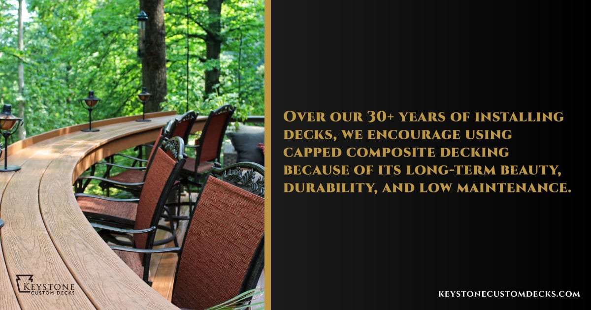 we encourage using composite decking with our 30+ years of experience