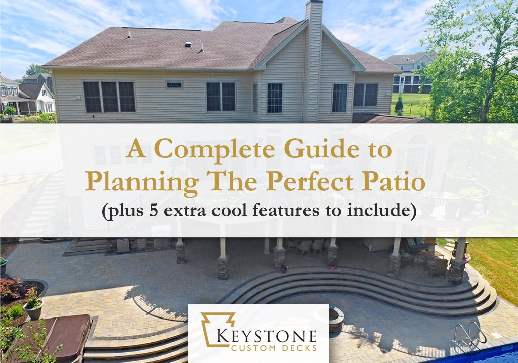 A Complete Guide to Planning The Perfect Patio (plus 5 extra cool features to include) 1